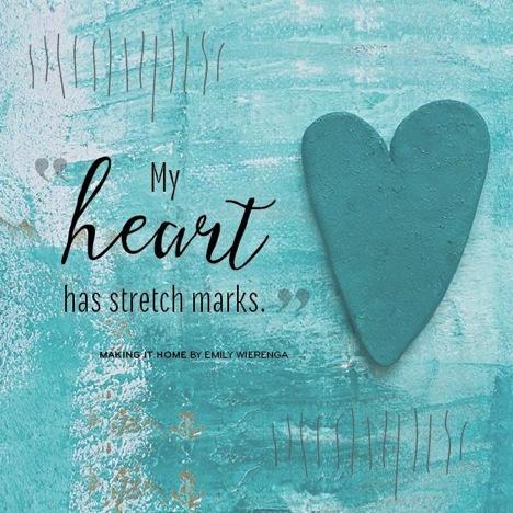 My heart has stretch marks...