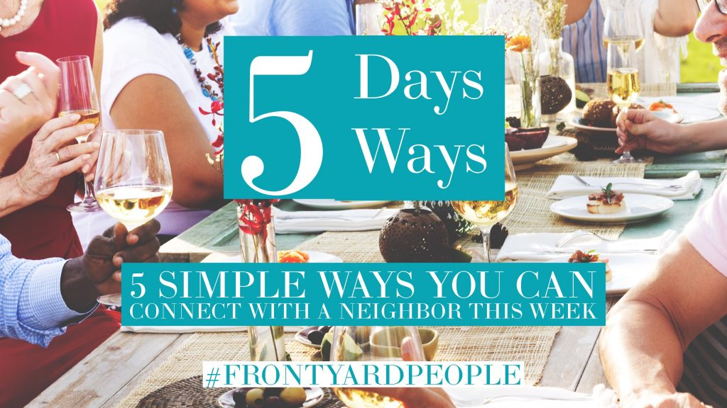 5 Ways You Can Connect with a Neighbor theturquoisetable.com