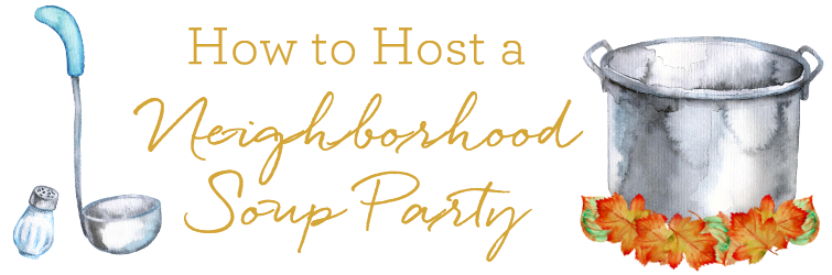 How to Host a Neighborhood Soup Party
